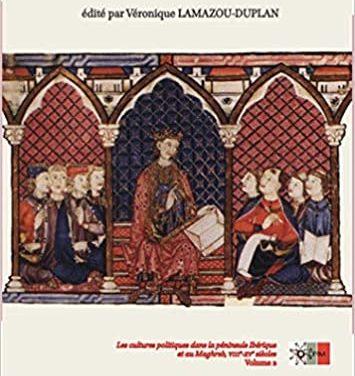 Écritures du pouvoir. Les cultures politiques dans la péninsule Ibérique et au Maghreb, VIIIe-XVe siècles. Vol 2