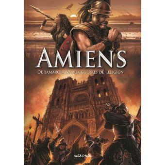 Amiens. de Samarobriva aux guerres de religion