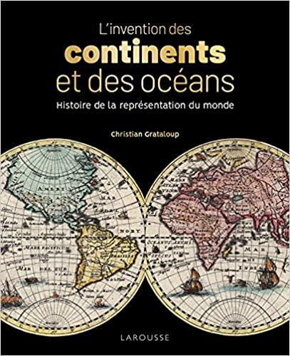 L'invention des continents et des océans. Histoire de la représentation du Monde