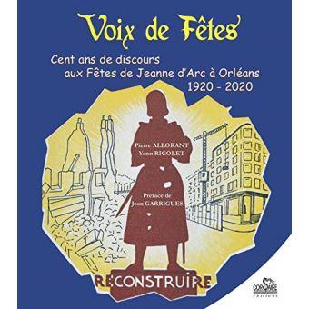 Voix de Fêtes (Cent ans de discours aux Fêtes de Jeanne d'Arc à Orléans 1920-2020)