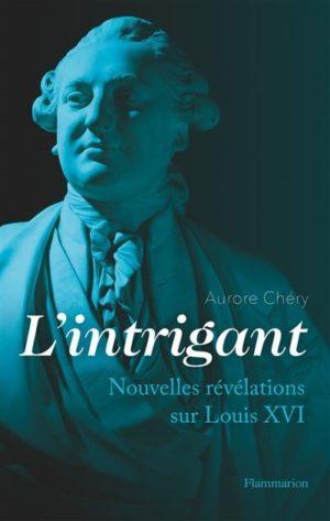 L'intrigant, nouvelles révélations sur Louis XVI