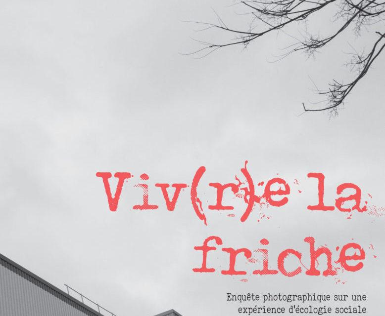 Vivre la friche – Enquête photographique sur une expérience d'écologie sociale en banlieue parisienne