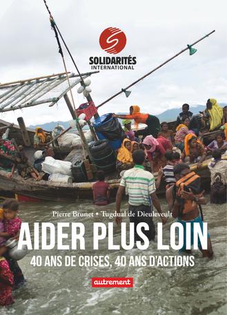 Aider plus loin : 40 ans de crises, 40 ans d'actions