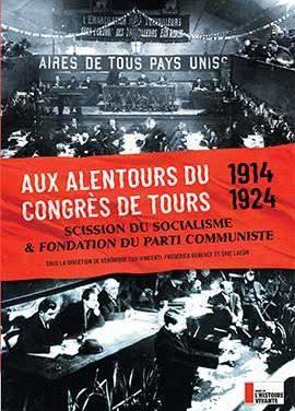 Aux alentours du Congrès de Tours (1914-1924) : Scission du socialisme et fondation du parti communiste