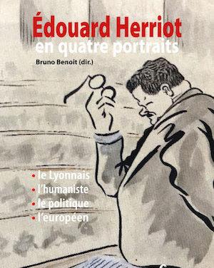 Édouard Herriot en quatre portraits (le Lyonnais, l'humaniste, le politique, l'européen)