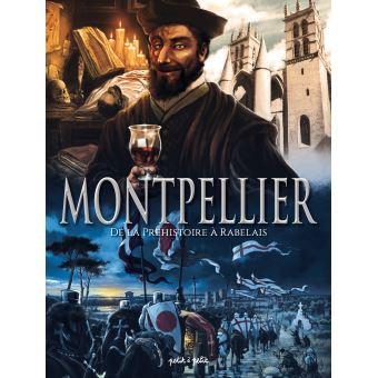 Montpellier de la Préhistoire à Rabelais