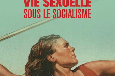 Couverture du livre Pourquoi les femmes ont une meilleure vie sexuelle sous le socialisme de Kristen Ghodsee paru au éditions Lux, 2020,281 p, 20€