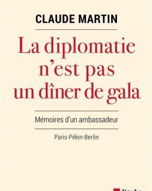 La Diplomatie n'est pas un dîner de gala. Mémoires d'un ambassadeur Paris-Pékin-Berlin