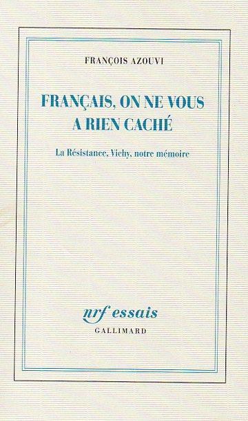Français, on ne vous a rien caché. La Résistance, Vichy, notre mémoire