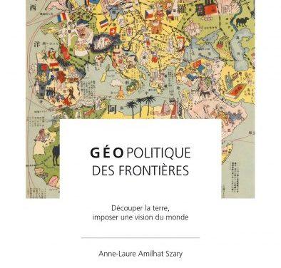 Géopolitique des frontières – Découper la terre, imposer une vision du monde