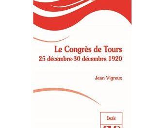 Couverture du livre Le Congrès de Tours (25 décembre–30 décembre 1920) de Jean Vigreux parution Éditions de l'Université de Dijon, Collection «Essais», 2020, 240 pages, 10€