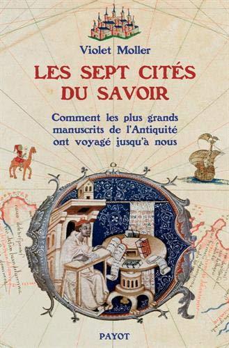 Les sept cités du savoir. Comment les plus grands manuscrits de l'Antiquité ont voyagé jusqu'à nous