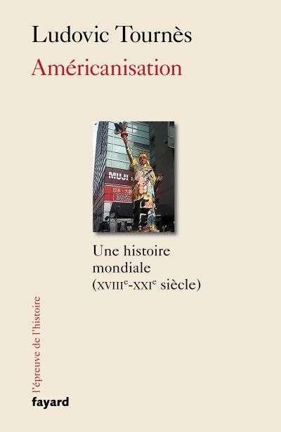 «Américanisation– Une histoire mondiale (XVIIIe-XXIe siècle)»