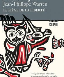 couverture Le Piège de la liberté, Denys Delâge, Jean-Philippe Warren, Montréal, Boréal, 2019, 440p.