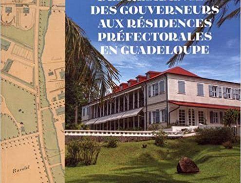 Des résidences des gouverneurs aux résidences préfectorales en Guadeloupe
