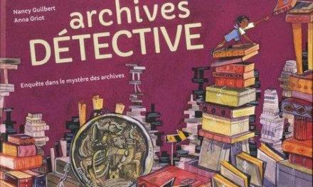 couverture Archives Détective, enquête dans le mystère des archives de Nancy Guilbert et Anna Griot, éditions Courtes et Longues,