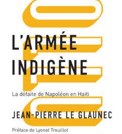 couverture L'armée indigène La défaite de Napoléon en Haïti Jean-Pierre Le Glaunec, Lux, 2021