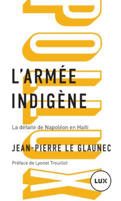 L'armée indigène – la défaite de Napoléon en Haïti