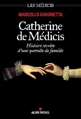 Catherine de Médicis  : histoire secrète d'une querelle de famille