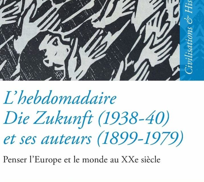 L'hebdomadaire Die Zukunft (1938-40) et ses auteurs (1899-1979) : Penser l'Europe et le monde au XXe siècle
