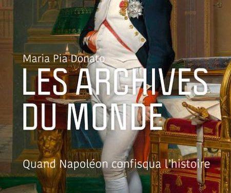 Les archives du monde : quand Napoléon confisqua l'histoire
