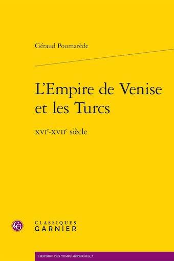 L'Empire de Venise et les Turcs, XVIe-XVIIe siècle