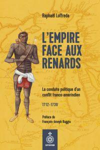 L'Empire face aux Renards – La conduite politique d'un conflit franco-amérindien