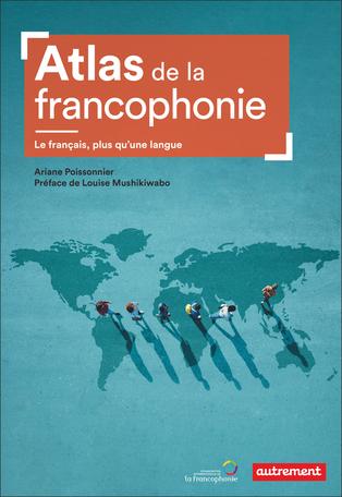 Atlas de la francophonie – Le français plus qu'une langue