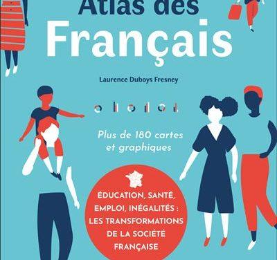 Atlas des Français : plus de 180 cartes et graphiques. Education, santé, emploi, inégalités : les transformations de la société française