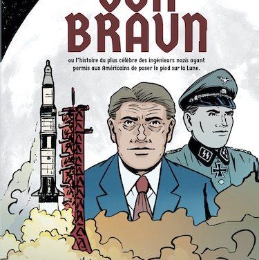 Von Braun ou l'histoire du plus célèbre des ingénieurs nazis ayant permis aux Américains de poser le pied sur la Lune
