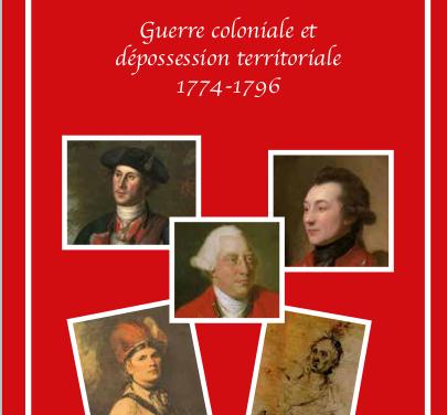 Une chicane de famille – Guerre coloniale et dépossession territoriale 1774-1796