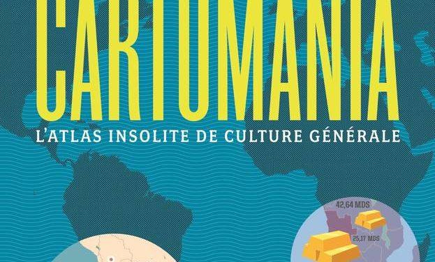 CARTOMANIA – L'Atlas insolite de culture générale