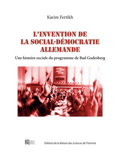 L'invention de la sociale-démocratie allemande. Une Histoire sociale du programme de Bad Godesberg.