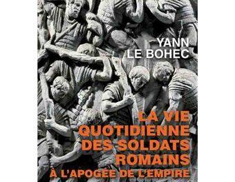 Yann Le Bohec aborde dans son ouvrage la vie des soldats romains engagés au service de la cité de Rome