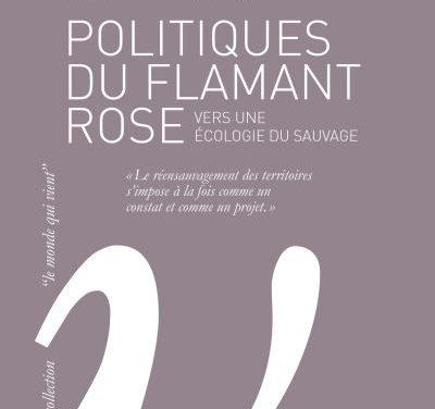Politiques du flamant rose – Vers une écologie du sauvage