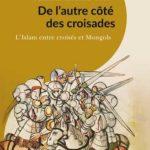De l'autre côté des croisades. L'Islam entre croisés et Mongols