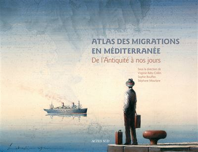 Atlas des migrations en Méditerranée – De l'Antiquité à nos jours