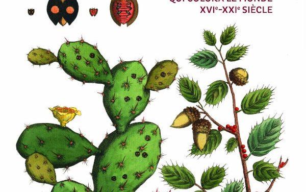 Rouge Cochenille – Histoire d'un insecte qui colora le monde XVIe-XXIe siècle