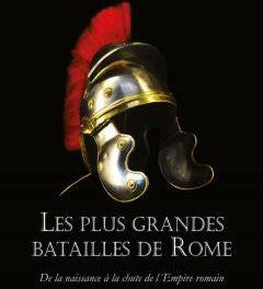 Couverture du livre Les plus grandes batailles de Rome - De la naissance à la chute de l'Empire Romain