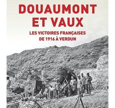 Douaumont et Vaux. Les victoires françaises de 1916 à Verdun