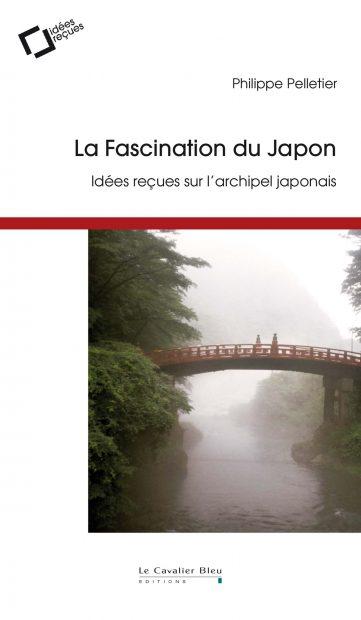 La Fascination du Japon, idées reçues sur l'archipel japonais (3e édition)