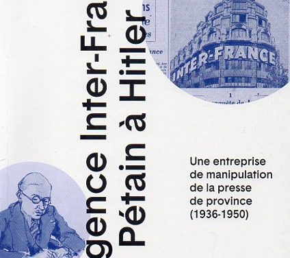 L'agence Inter-France de Pétain à Hitler Une entreprise de manipulation de la presse de province (1936-1950)