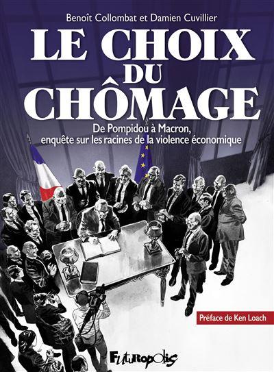 Le choix du chômage – De Pompidou à Macron, enquête sur les racines de la violence économique