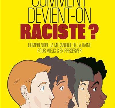 Comment devient-on raciste ? Comprendre le mécanisme de la haine pour mieux s'en préserver