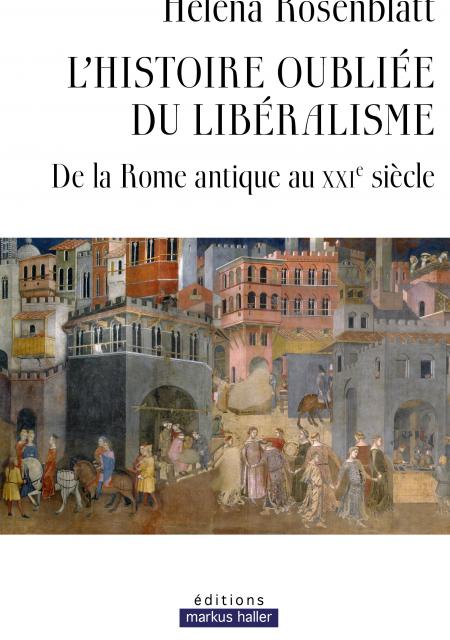 L'histoire oubliée du libéralisme – De la Rome antique au XXIème siècle