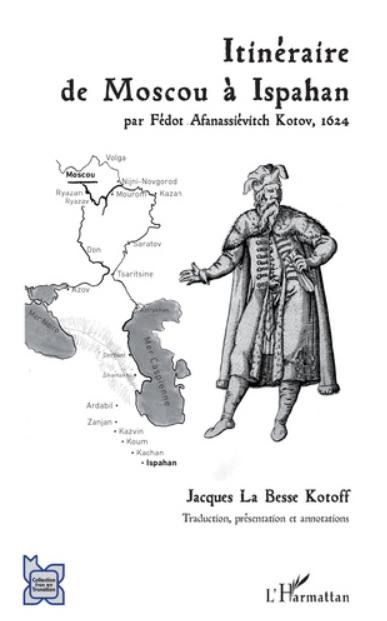 Itinéraire de Moscou à Ispahan par Fédot Affanassiévitch Kotov (1624)