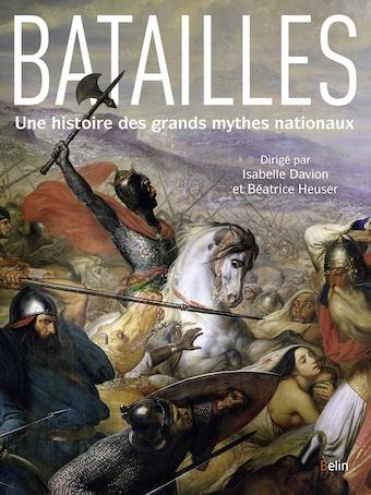 Batailles. Une histoire des grands mythes nationaux