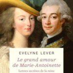 Le grand amour de Marie-Antoinette – Lettres secrètes de la reine et du comte de Fersen