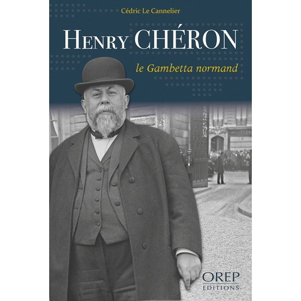 Henry Chéron, le Gambetta Normand