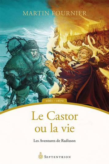 Le Castor ou la vie – Les Aventures de Radisson, 1661-1670